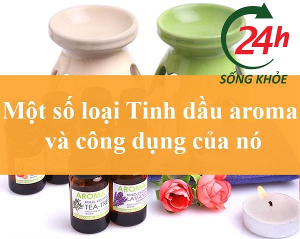 Một số loại Tinh dầu aroma và công dụng của nó