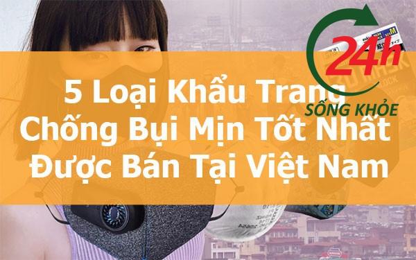 Top 5 Loại Khẩu Trang Chống Bụi Mịn Tốt Nhất Được Bán Tại Việt Nam