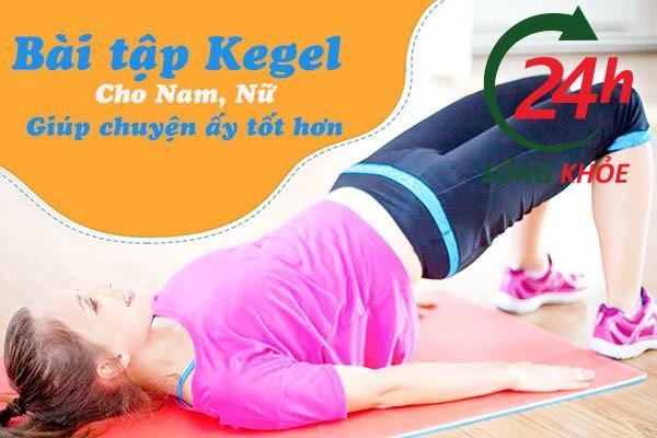 Bài tập Kegel cho Nam, Nữ giúp chuyện ấy tốt hơn