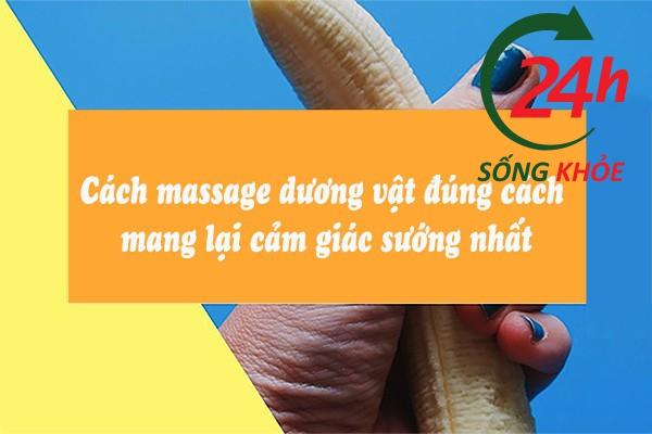 Cách massage cậu nhỏ đúng đắn đem lại khoái cảm và hiệu quả
