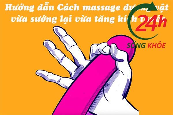 Hướng dẫn Cách massage dương vật vừa sướng lại vừa tăng kích thước