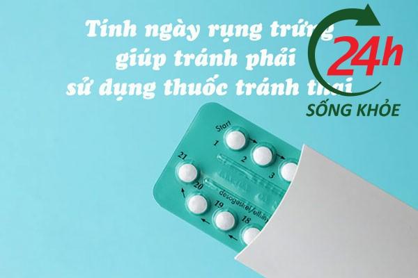 Tính ngày rụng trứng sẽ không phải chịu tác dụng có hại do sử dụng thuốc tránh thai