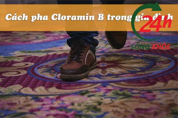 Cách pha Cloramin B trong gia đình