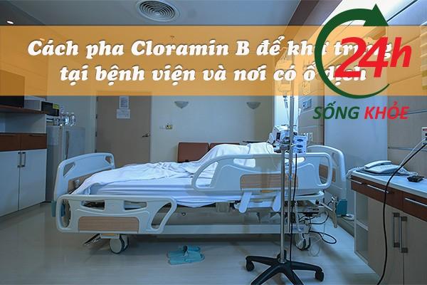 Cách pha Cloramin B để khử trùng tại bệnh viện và nơi có ổ dịch