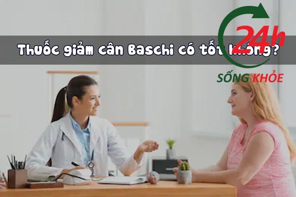 Thuốc giảm cân Baschi có tốt không? An toàn không?