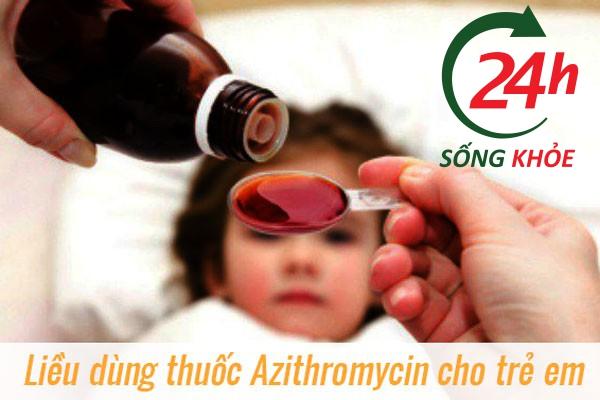 Liều dùng thuốc kháng sinh Azithromycin cho trẻ em