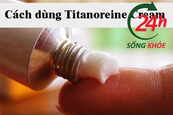 Hướng dẫn sử dụng Titanoreine hiệu quả
