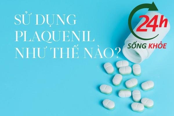 Cách dùng thuốc Hydroxychloroquine Plaquenil 200mg