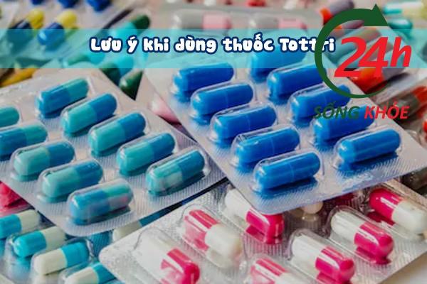 Những lưu ý khi sử dụng thuốc Tottri