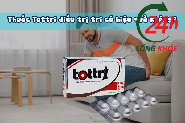 Thuốc trị bệnh trĩ Totri có hiệu quả không?