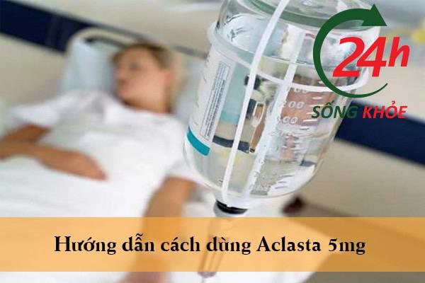 Hướng dẫn cách dùng Aclasta 5mg