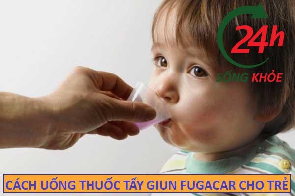 Cách uống thuốc tẩy giun Fugacar