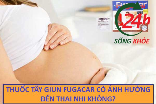 Thuốc tẩy giun Fugacar ảnh hưởng đến thai nhi không?