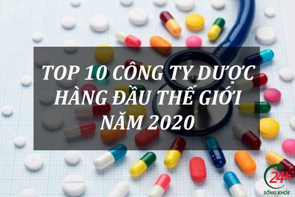 Top 10 công ty dược hàng đầu thế giới năm 2020