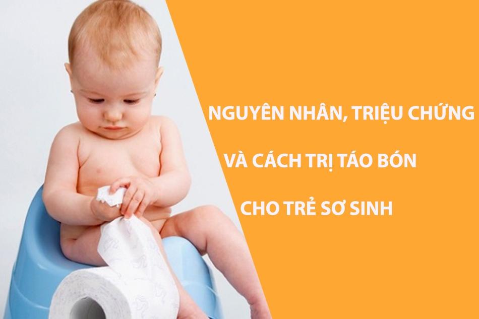 Trẻ sơ sinh bị táo bón: Nguyên nhân, dấu hiệu và cách trị táo bón tại nhà
