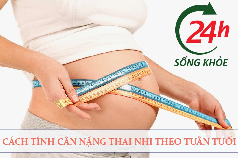 Cách tính cân nặng thai nhi theo tuần tuổi
