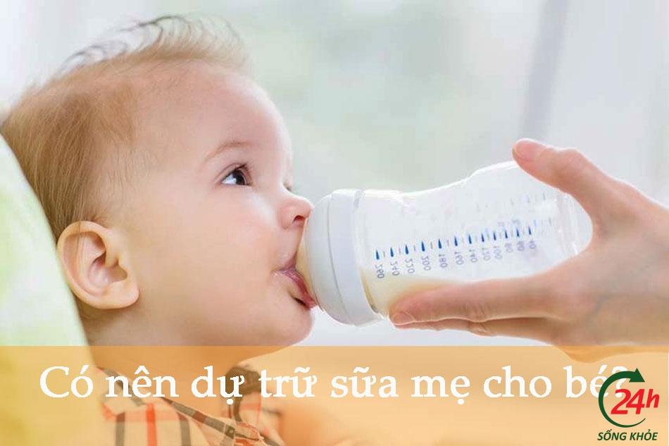 Có nên dự trữ sữa mẹ cho bé?