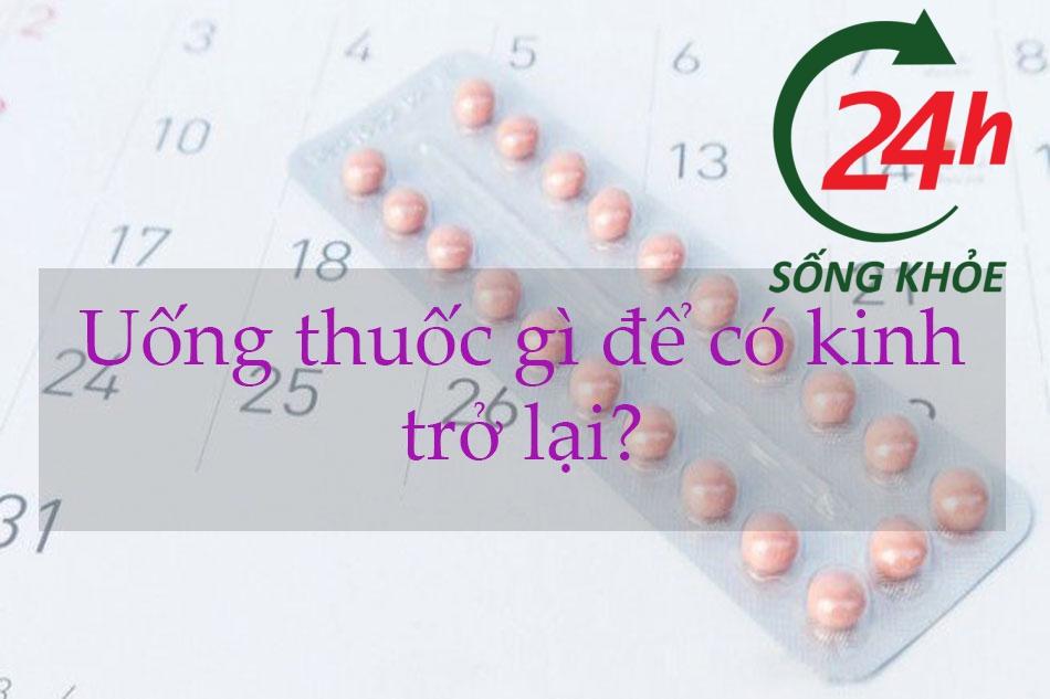 Uống thuốc gì để có kinh trở lại?