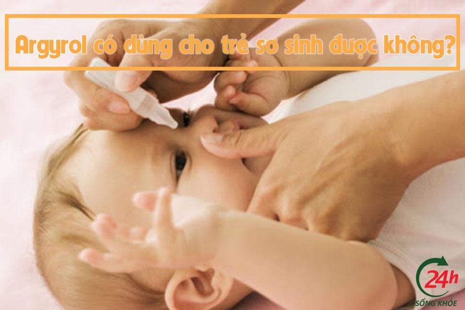 Thuốc nhỏ mắt Argyrol có dùng cho trẻ sơ sinh được không?