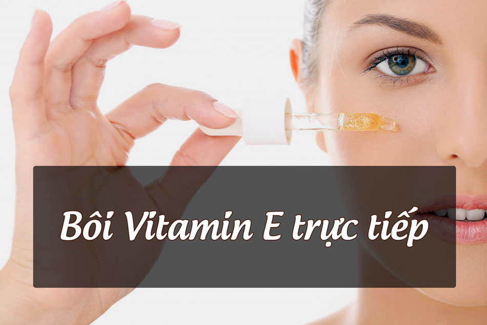 Bôi vitamin E trực tiếp lên da mặt