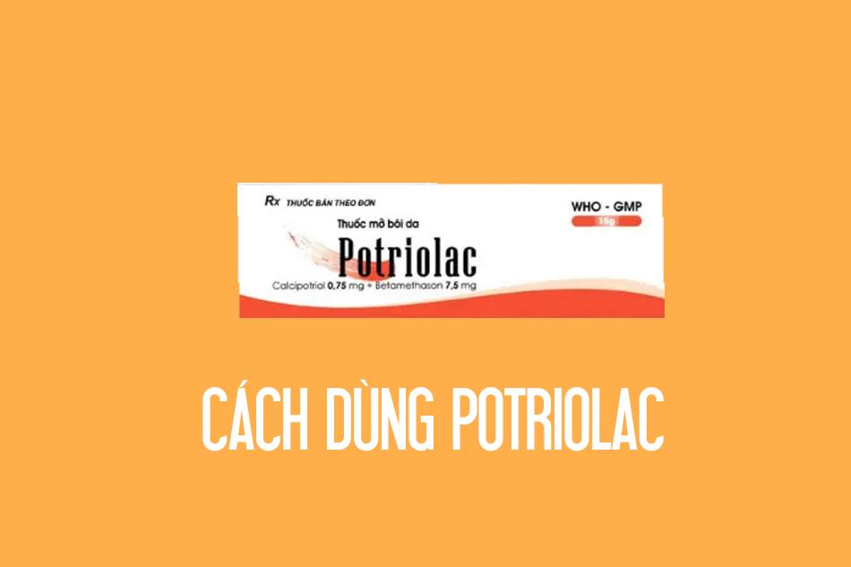 Hướng dẫn cách sử dụng Potrilac an toàn và hiệu quả