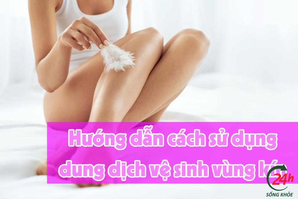 Hướng dẫn sử dụng dung dịch vệ sinh phụ nữ hiệu quả