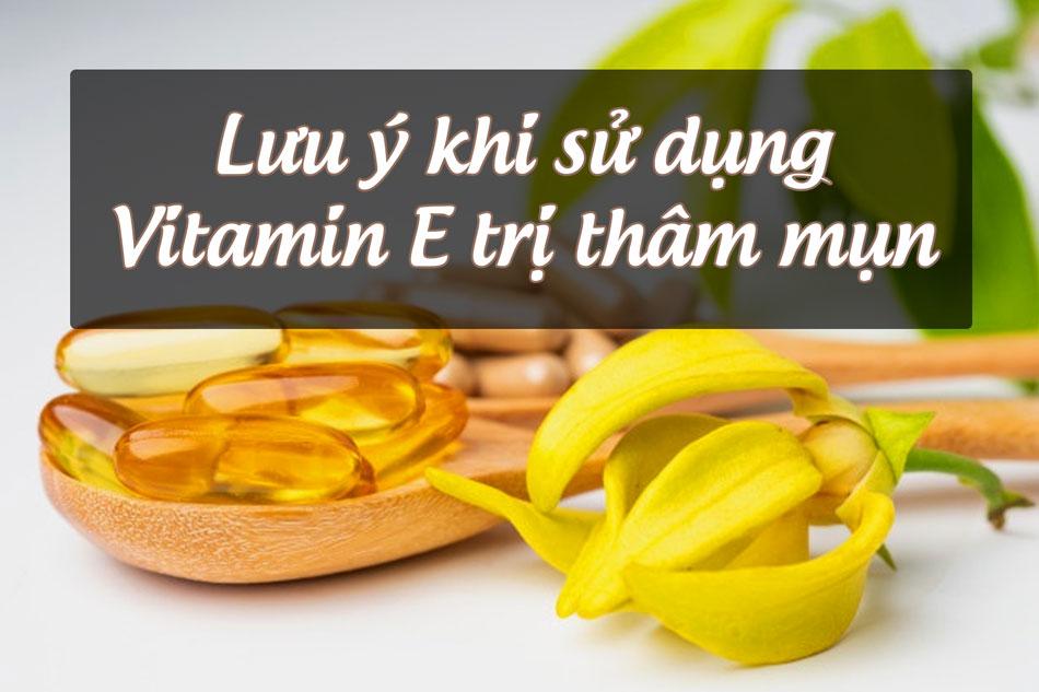 Một vài lưu ý khi sử dụng vitamin E trị thâm mụn