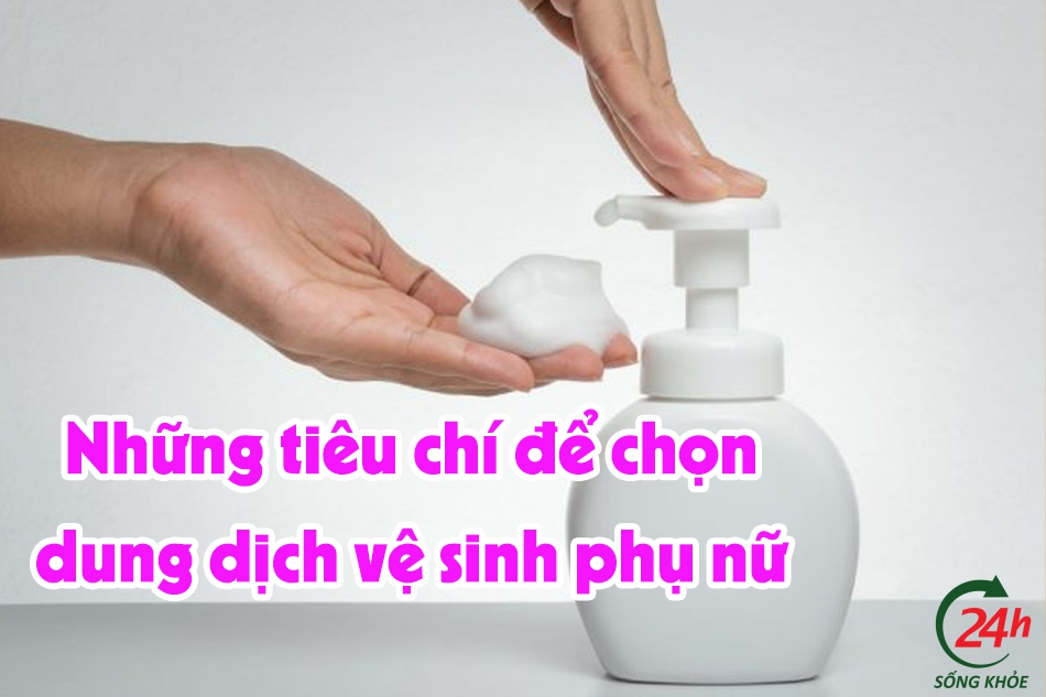Tiêu chí để chọn dung dịch vệ sinh phụ nữ
