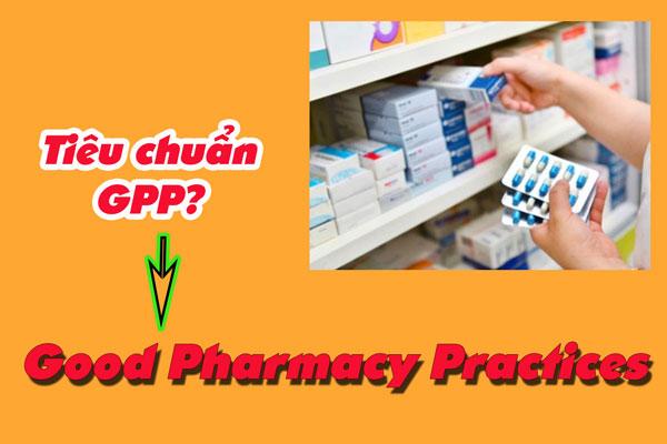 GPP là cụm từ viết tắt của Good Pharmacy Practices