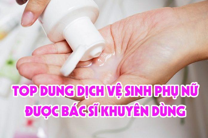 Dung dịch vệ sinh phụ nữ được bác sĩ khuyên dùng