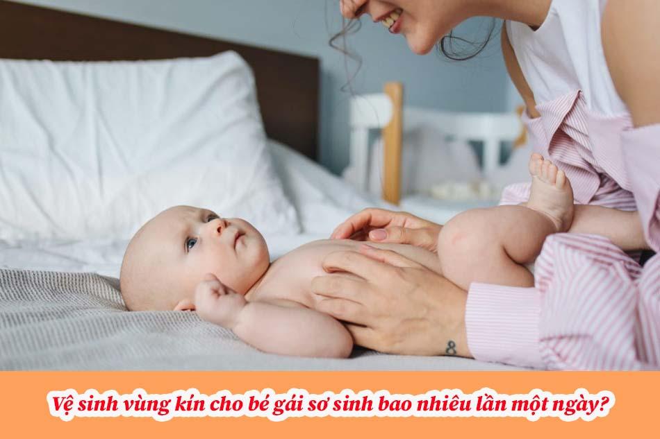 Vệ sinh vùng kín cho bé gái sơ sinh bao nhiêu lần một ngày là phù hợp?