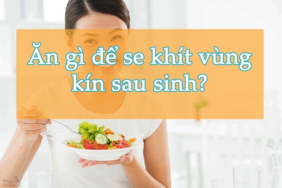 Ăn gì để se khít vùng kín sau sinh?
