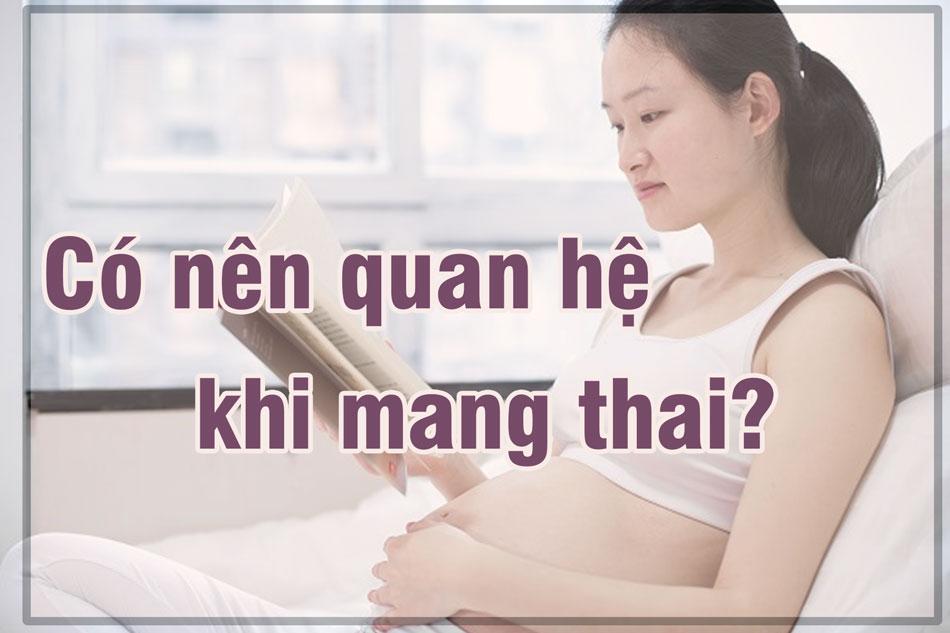 Khi quan hệ trong giai đoạn mang thai cần lưu ý