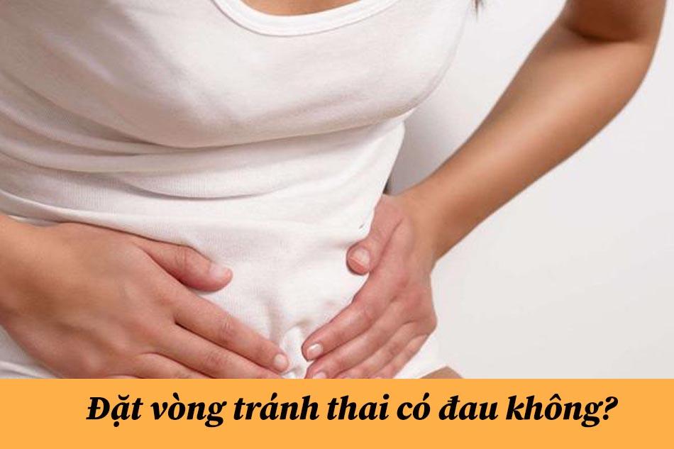 Đặt vòng tránh thai có đau không?