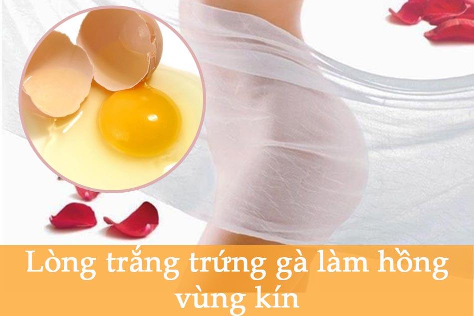 Lòng trắng trứng gà làm hồng vùng kín