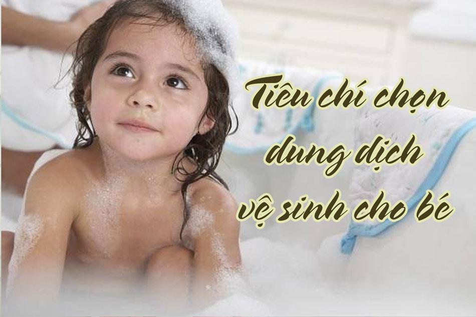 Tiêu chí chọn dung dịch vệ sinh cho bé gái