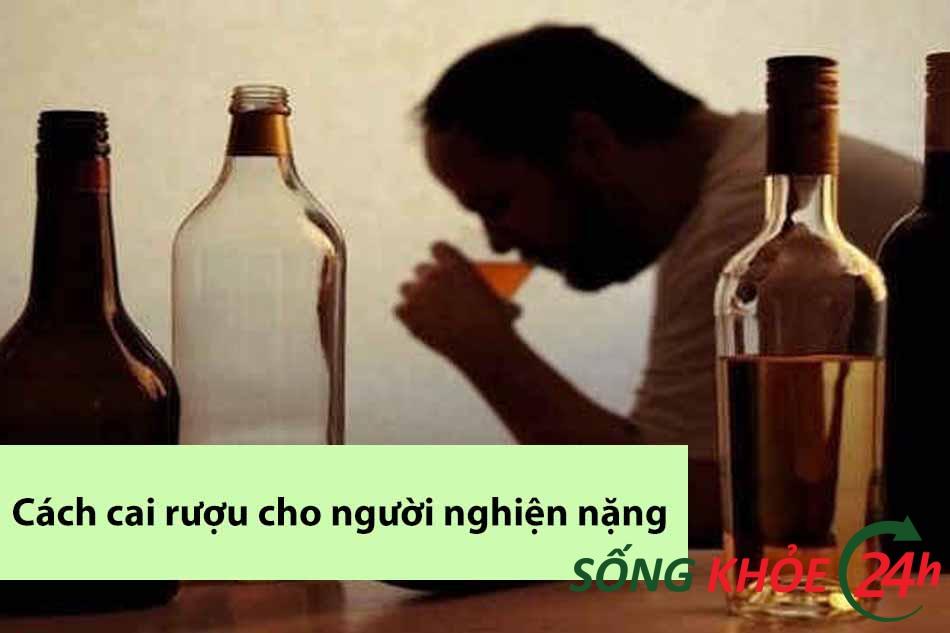 Cách cai rượu cho người nghiện nặng