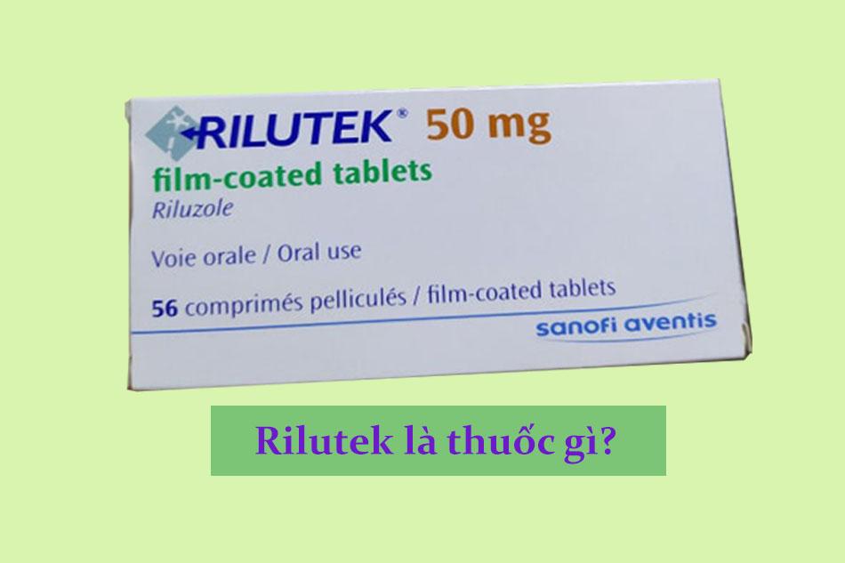 Rilutek 50mg là thuốc gì?